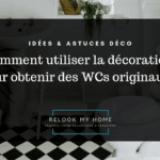 Comment décorer ses WCs ?